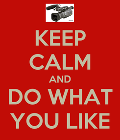 Poster: KEEP CALM AND DO WHAT YOU LIKE