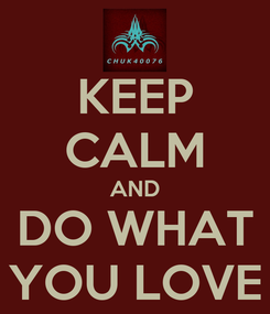 Poster: KEEP CALM AND DO WHAT YOU LOVE