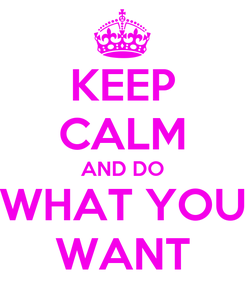 Poster: KEEP CALM AND DO WHAT YOU WANT