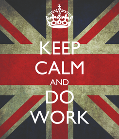 Poster: KEEP CALM AND DO WORK