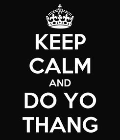 Poster: KEEP CALM AND DO YO THANG
