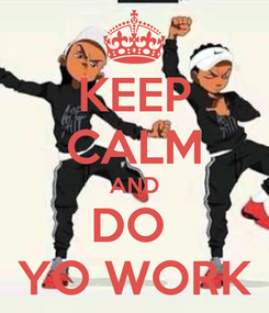 Poster: KEEP CALM AND DO  YO WORK