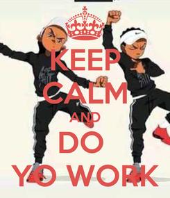Poster: KEEP CALM AND DO  YO WORK