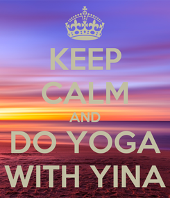 Poster: KEEP CALM AND DO YOGA WITH YINA