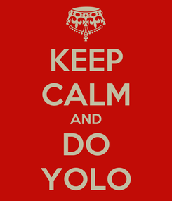 Poster: KEEP CALM AND DO YOLO