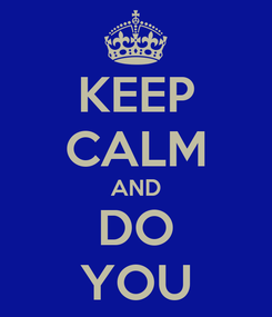Poster: KEEP CALM AND DO YOU