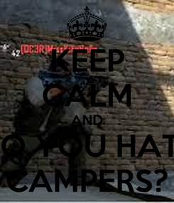 Poster: KEEP CALM AND DO YOU HATE CAMPERS?