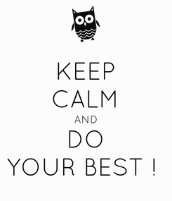 Poster: KEEP CALM AND DO YOUR BEST !