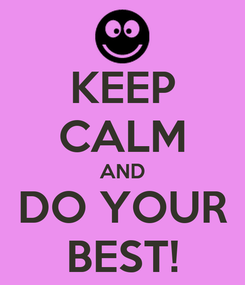 Poster: KEEP CALM AND DO YOUR BEST!