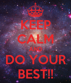 Poster: KEEP CALM AND DO YOUR BEST!!