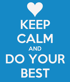 Poster: KEEP CALM AND DO YOUR BEST