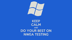 Poster: KEEP CALM AND DO YOUR BEST ON NWEA TESTING