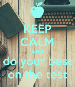 Poster: KEEP CALM AND do your best on the test