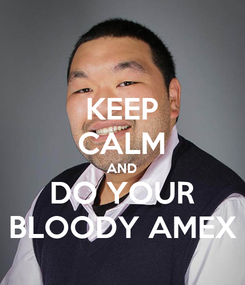 Poster: KEEP CALM AND DO YOUR BLOODY AMEX