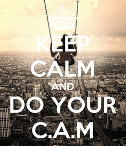 Poster: KEEP CALM AND DO YOUR C.A.M