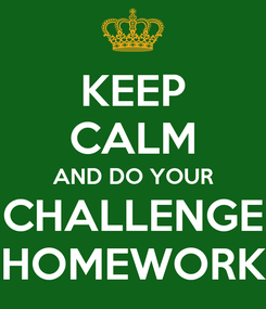 Poster: KEEP CALM AND DO YOUR CHALLENGE HOMEWORK
