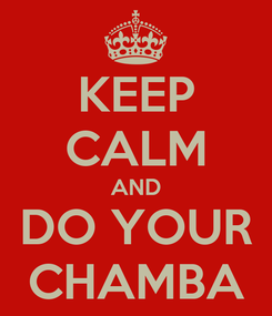 Poster: KEEP CALM AND DO YOUR CHAMBA