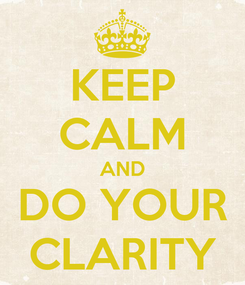 Poster: KEEP CALM AND DO YOUR CLARITY