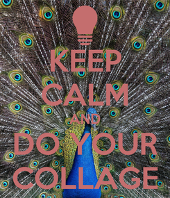 Poster: KEEP CALM AND DO YOUR COLLAGE