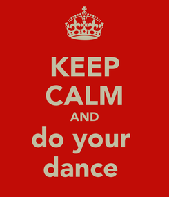 Poster: KEEP CALM AND do your  dance