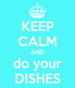 Poster: KEEP CALM AND do your DISHES