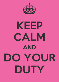 Poster: KEEP CALM AND DO YOUR DUTY
