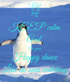 Poster: KEEP calm And  Do your Happy dance Like no ones watching