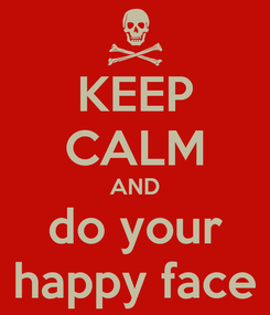 Poster: KEEP CALM AND do your happy face