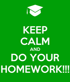 Poster: KEEP CALM AND DO YOUR HOMEWORK!!!