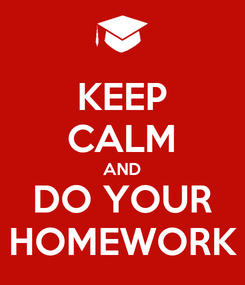 Poster: KEEP CALM AND DO YOUR HOMEWORK