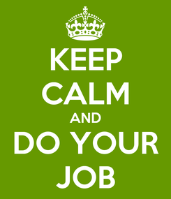 Poster: KEEP CALM AND DO YOUR JOB