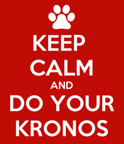 Poster: KEEP  CALM AND DO YOUR KRONOS