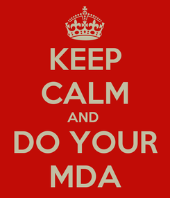 Poster: KEEP CALM AND  DO YOUR MDA