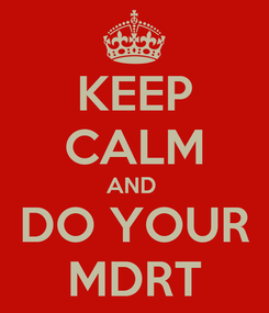 Poster: KEEP CALM AND  DO YOUR MDRT