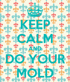 Poster: KEEP CALM AND DO YOUR MOLD