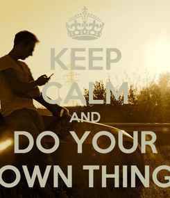 Poster: KEEP CALM AND DO YOUR OWN THING
