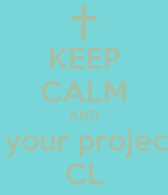 Poster: KEEP CALM AND Do your project in CL
