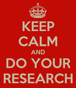 Poster: KEEP CALM AND DO YOUR RESEARCH