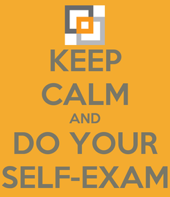 Poster: KEEP CALM AND DO YOUR SELF-EXAM