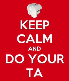 Poster: KEEP CALM AND DO YOUR TA