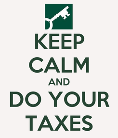 Poster: KEEP CALM AND DO YOUR TAXES