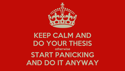Poster: KEEP CALM AND DO YOUR THESIS otherwise START PANICKING AND DO IT ANYWAY