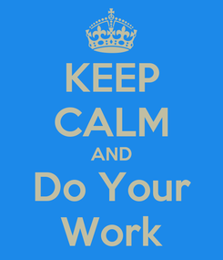 Poster: KEEP CALM AND Do Your Work