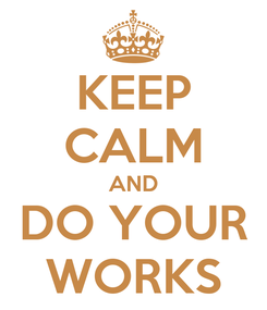 Poster: KEEP CALM AND DO YOUR WORKS