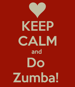 Poster: KEEP CALM and  Do  Zumba!