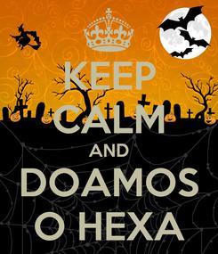Poster: KEEP CALM AND DOAMOS O HEXA