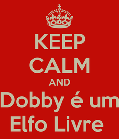 Poster: KEEP CALM AND Dobby é um Elfo Livre
