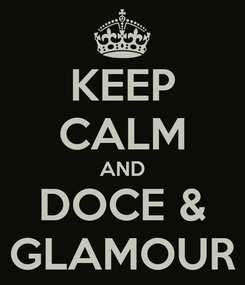Poster: KEEP CALM AND DOCE & GLAMOUR