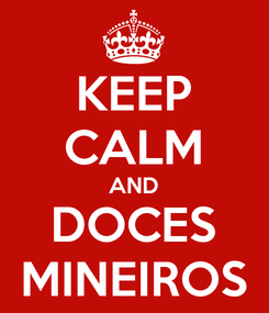 Poster: KEEP CALM AND DOCES MINEIROS