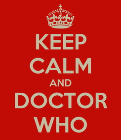 Poster: KEEP CALM AND DOCTOR WHO